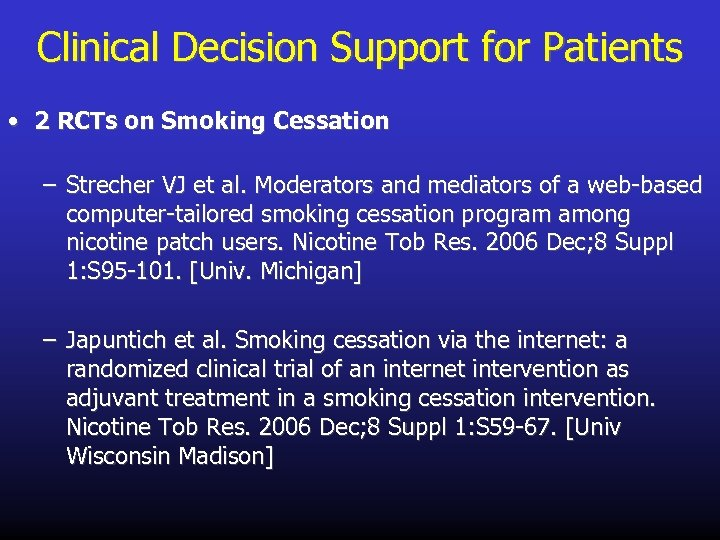 Clinical Decision Support for Patients • 2 RCTs on Smoking Cessation – Strecher VJ