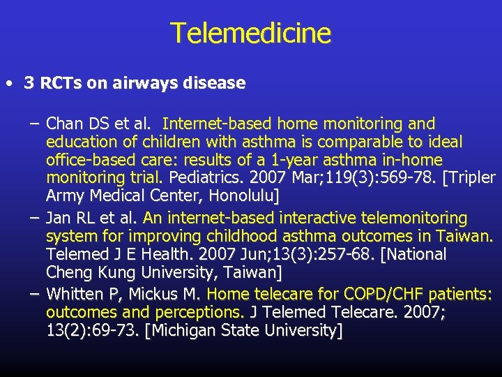 Telemedicine • 3 RCTs on airways disease – Chan DS et al. Internet-based home