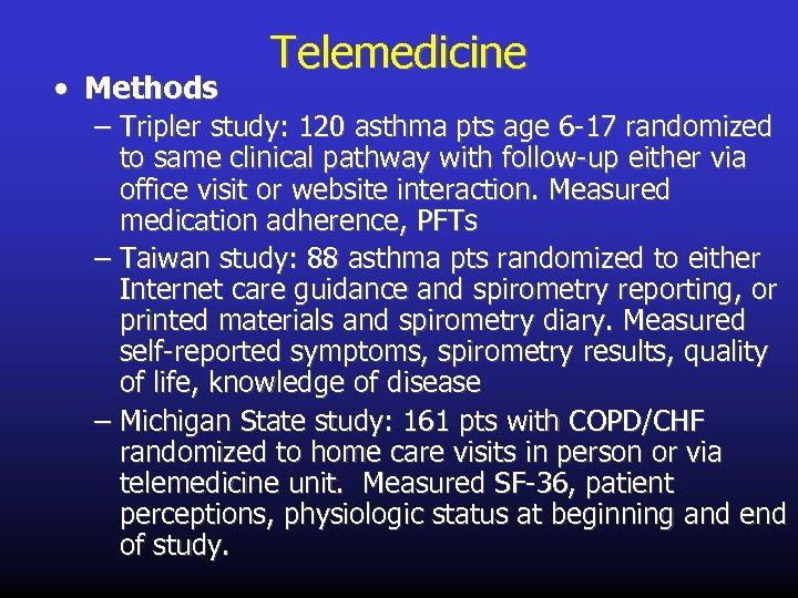 • Methods Telemedicine – Tripler study: 120 asthma pts age 6 -17 randomized