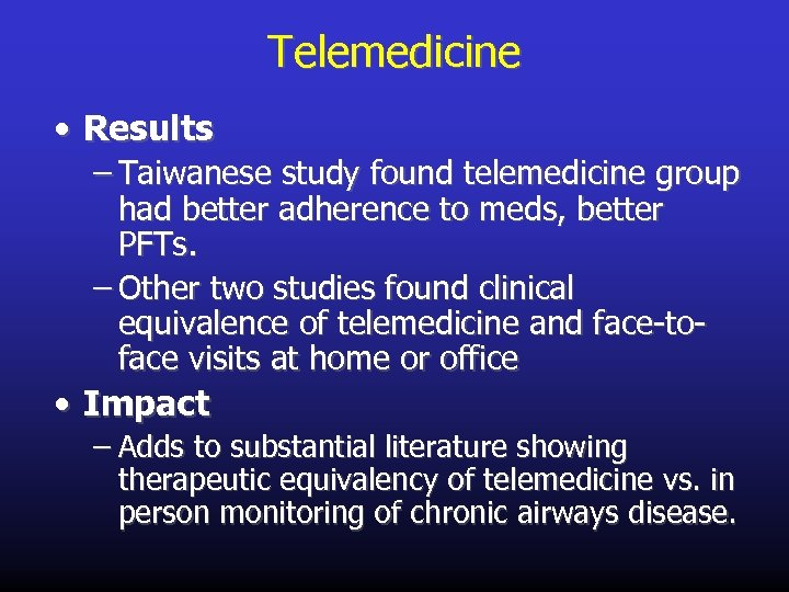 Telemedicine • Results – Taiwanese study found telemedicine group had better adherence to meds,