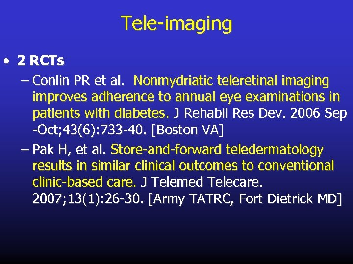 Tele-imaging • 2 RCTs – Conlin PR et al. Nonmydriatic teleretinal imaging improves adherence