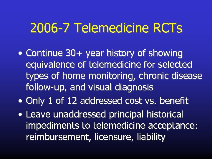 2006 -7 Telemedicine RCTs • Continue 30+ year history of showing equivalence of telemedicine