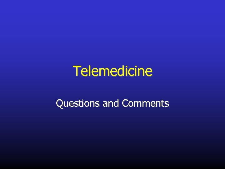 Telemedicine Questions and Comments