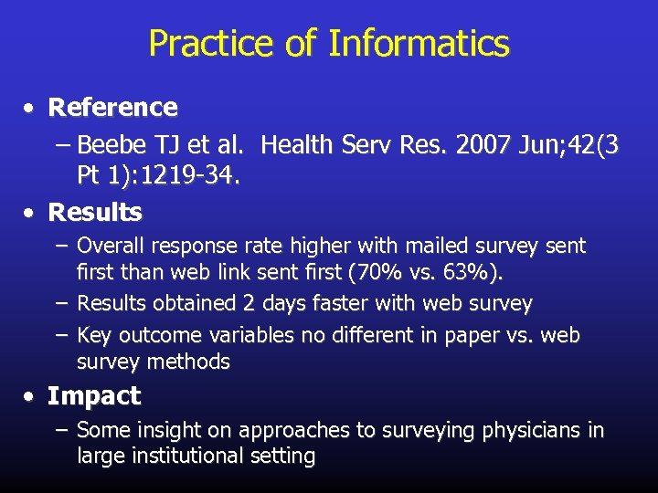 Practice of Informatics • Reference – Beebe TJ et al. Health Serv Res. 2007