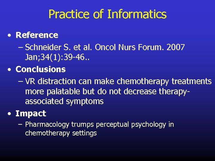 Practice of Informatics • Reference – Schneider S. et al. Oncol Nurs Forum. 2007