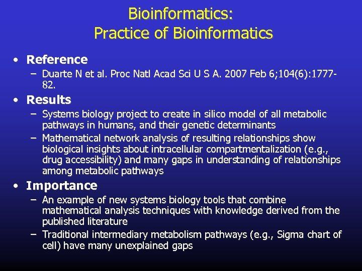 Bioinformatics: Practice of Bioinformatics • Reference – Duarte N et al. Proc Natl Acad