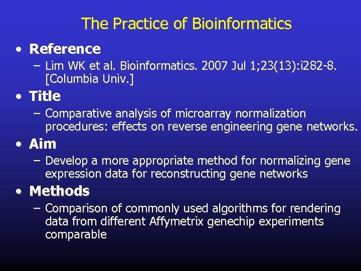 The Practice of Bioinformatics • Reference – Lim WK et al. Bioinformatics. 2007 Jul