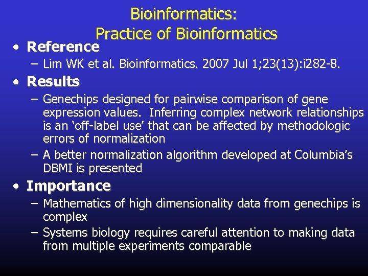 Bioinformatics: Practice of Bioinformatics • Reference – Lim WK et al. Bioinformatics. 2007 Jul