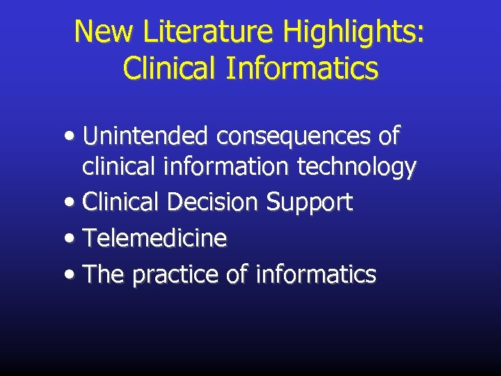 New Literature Highlights: Clinical Informatics • Unintended consequences of clinical information technology • Clinical