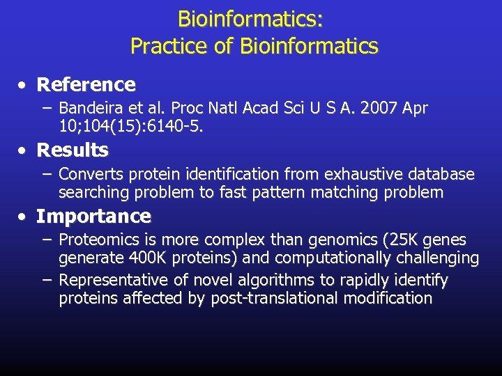 Bioinformatics: Practice of Bioinformatics • Reference – Bandeira et al. Proc Natl Acad Sci
