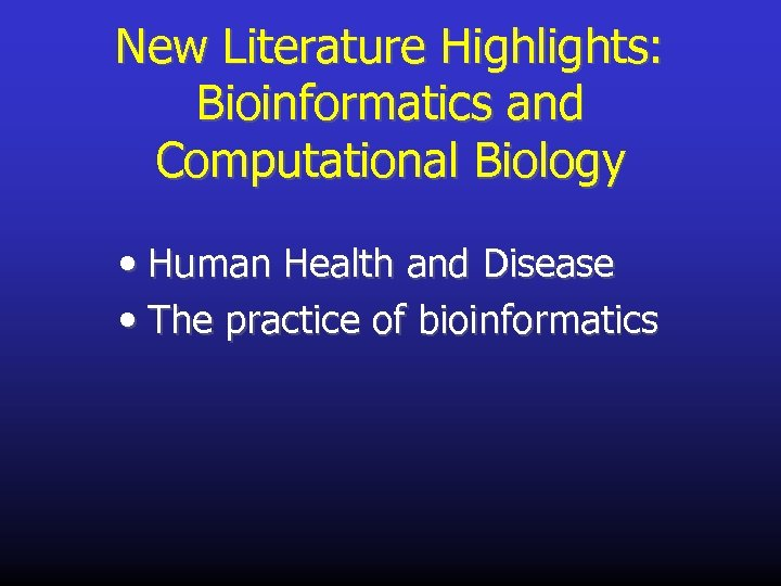 New Literature Highlights: Bioinformatics and Computational Biology • Human Health and Disease • The