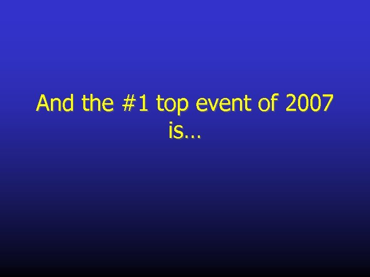 And the #1 top event of 2007 is…
