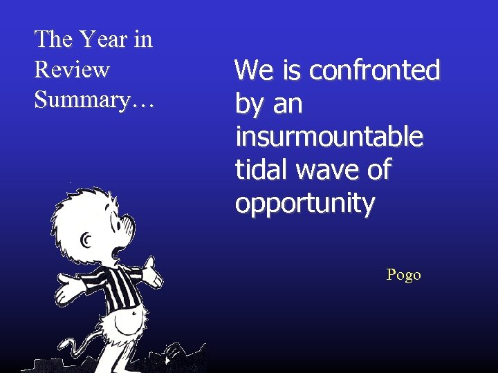 The Year in Review Summary… We is confronted by an insurmountable tidal wave of