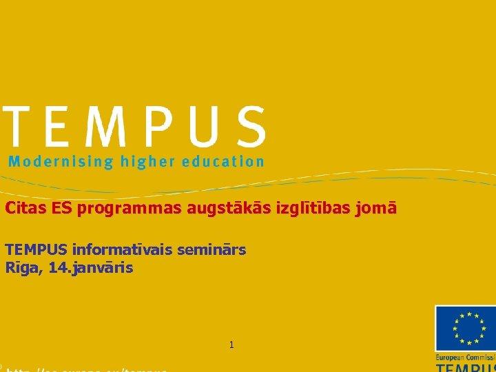 Citas ES programmas augstākās izglītības jomā TEMPUS informatīvais seminārs Rīga, 14. janvāris 1