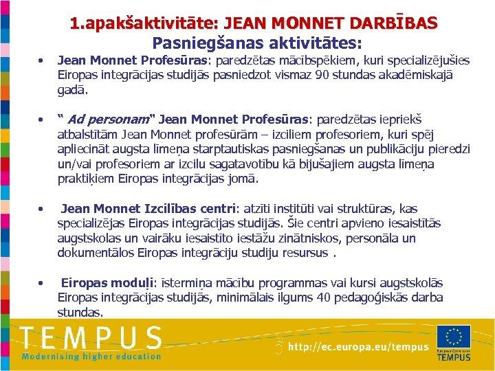 • • 1. apakšaktivitāte: JEAN MONNET DARBĪBAS Pasniegšanas aktivitātes: Jean Monnet Profesūras: paredzētas