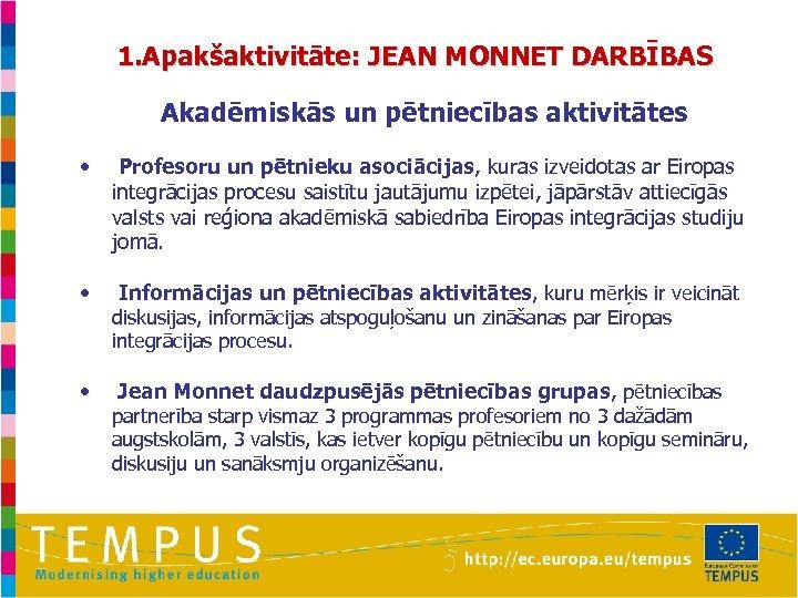 1. Apakšaktivitāte: JEAN MONNET DARBĪBAS • Akadēmiskās un pētniecības aktivitātes • Profesoru un pētnieku