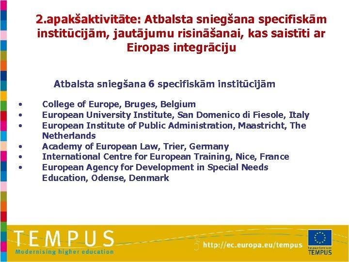 2. apakšaktivitāte: Atbalsta sniegšana specifiskām institūcijām, jautājumu risināšanai, kas saistīti ar Eiropas integrāciju Atbalsta