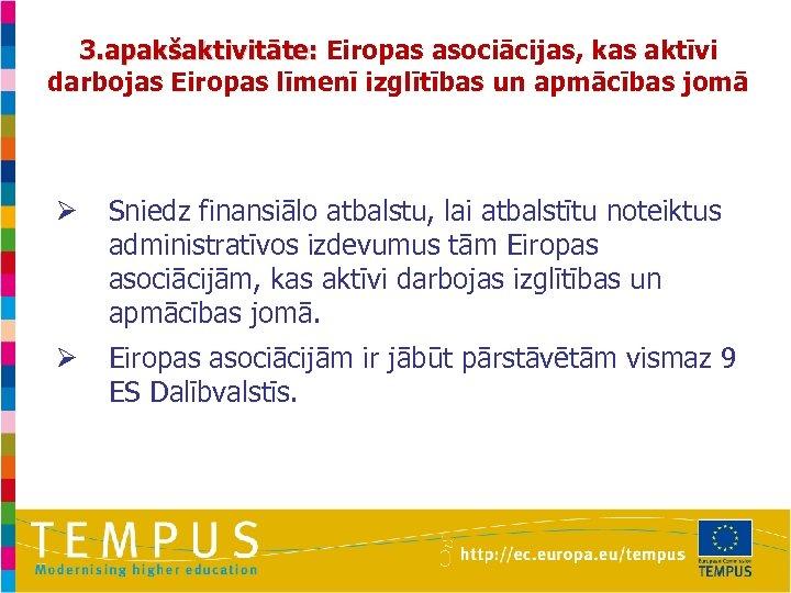 3. apakšaktivitāte: Eiropas asociācijas, kas aktīvi darbojas Eiropas līmenī izglītības un apmācības jomā Ø