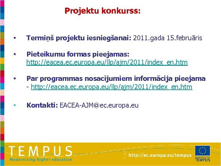 Projektu konkurss: • Termiņš projektu iesniegšanai: 2011. gada 15. februāris • Pieteikumu formas pieejamas: