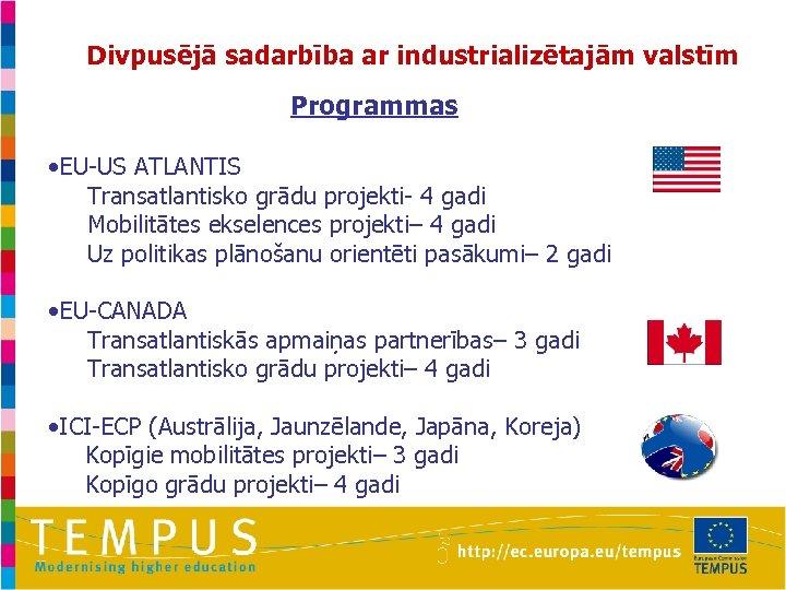 Divpusējā sadarbība ar industrializētajām valstīm Programmas • EU-US ATLANTIS Transatlantisko grādu projekti- 4 gadi