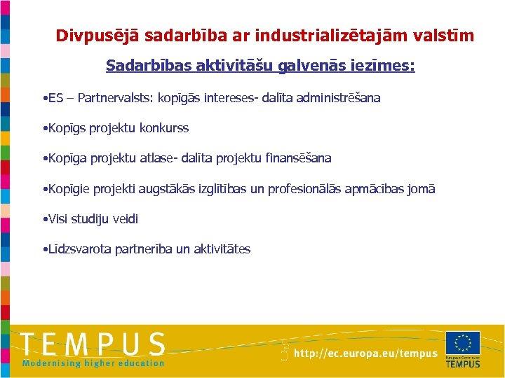 Divpusējā sadarbība ar industrializētajām valstīm Sadarbības aktivitāšu galvenās iezīmes: • ES – Partnervalsts: kopīgās