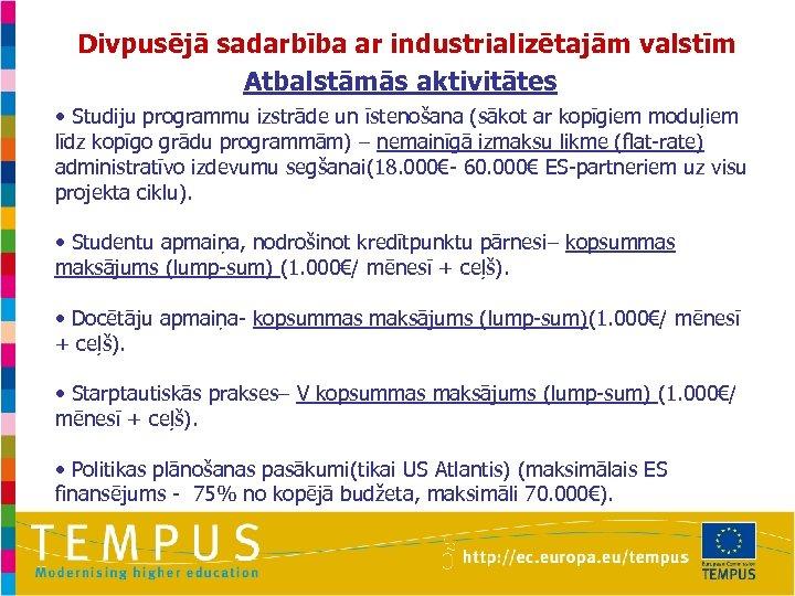 Divpusējā sadarbība ar industrializētajām valstīm Atbalstāmās aktivitātes • Studiju programmu izstrāde un īstenošana (sākot