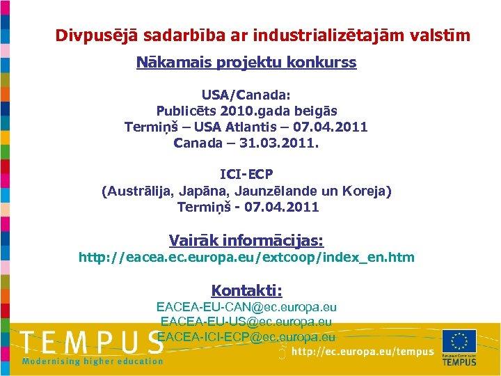 Divpusējā sadarbība ar industrializētajām valstīm Nākamais projektu konkurss USA/Canada: Publicēts 2010. gada beigās Termiņš