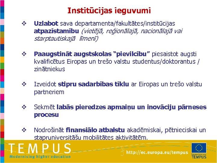 Institūcijas ieguvumi v Uzlabot sava departamenta/fakultātes/institūcijas atpazīstamību (vietējā, reģionālajā, nacionālajā vai starptautiskajā līmenī) v