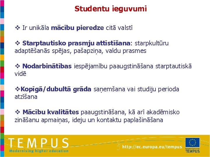 Studentu ieguvumi v Ir unikāla mācību pieredze citā valstī v Starptautisko prasmju attīstīšana: starpkultūru