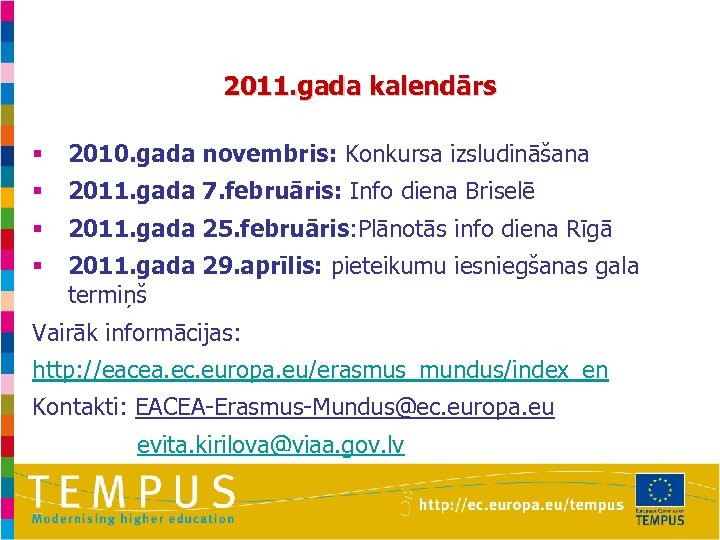 2011. gada kalendārs § 2010. gada novembris: Konkursa izsludināšana § 2011. gada 7. februāris: