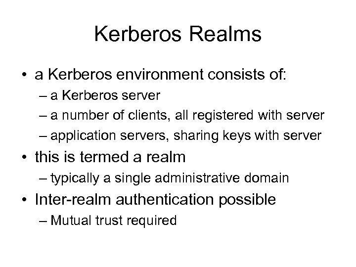 Kerberos Realms • a Kerberos environment consists of: – a Kerberos server – a