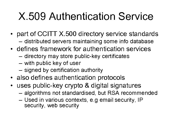 X. 509 Authentication Service • part of CCITT X. 500 directory service standards –