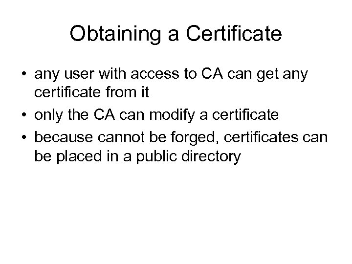 Obtaining a Certificate • any user with access to CA can get any certificate