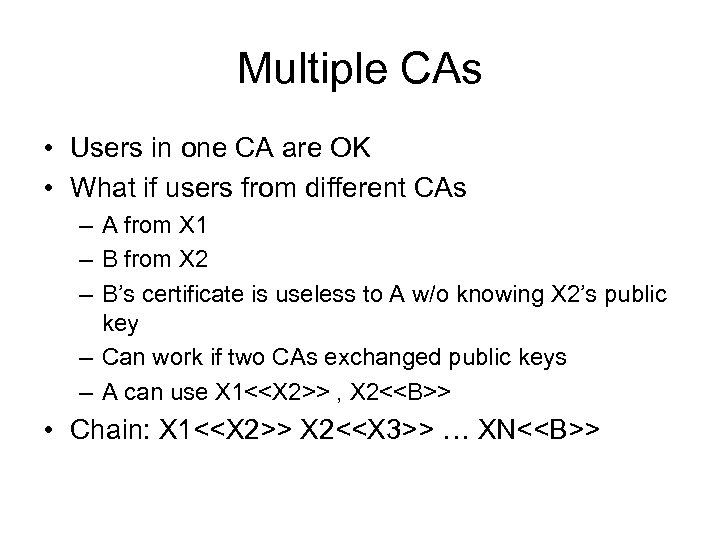 Multiple CAs • Users in one CA are OK • What if users from