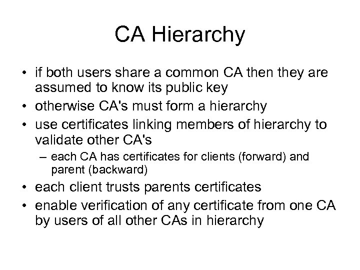 CA Hierarchy • if both users share a common CA then they are assumed