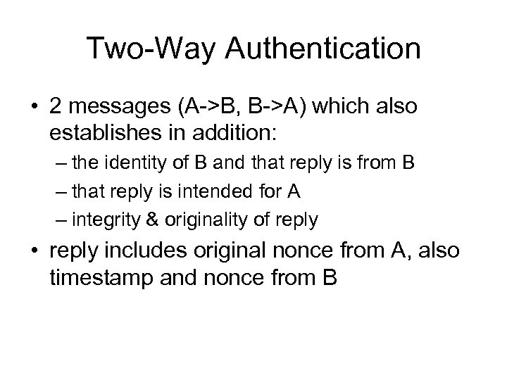 Two-Way Authentication • 2 messages (A->B, B->A) which also establishes in addition: – the