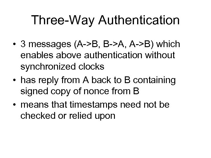Three-Way Authentication • 3 messages (A->B, B->A, A->B) which enables above authentication without synchronized