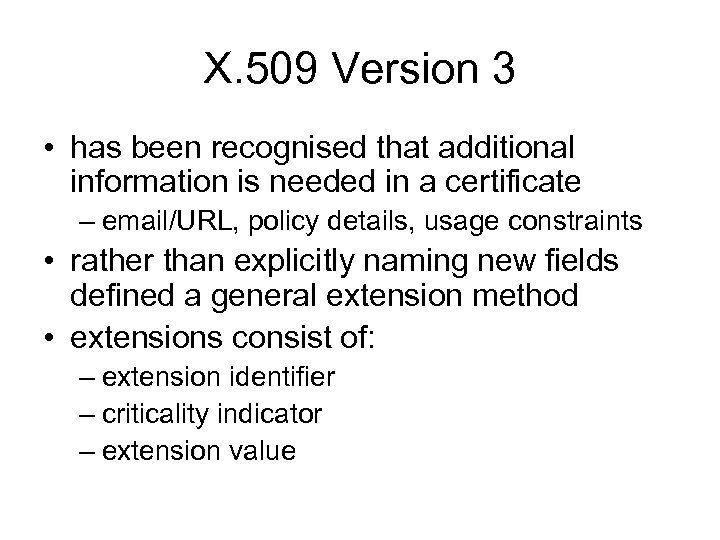 X. 509 Version 3 • has been recognised that additional information is needed in