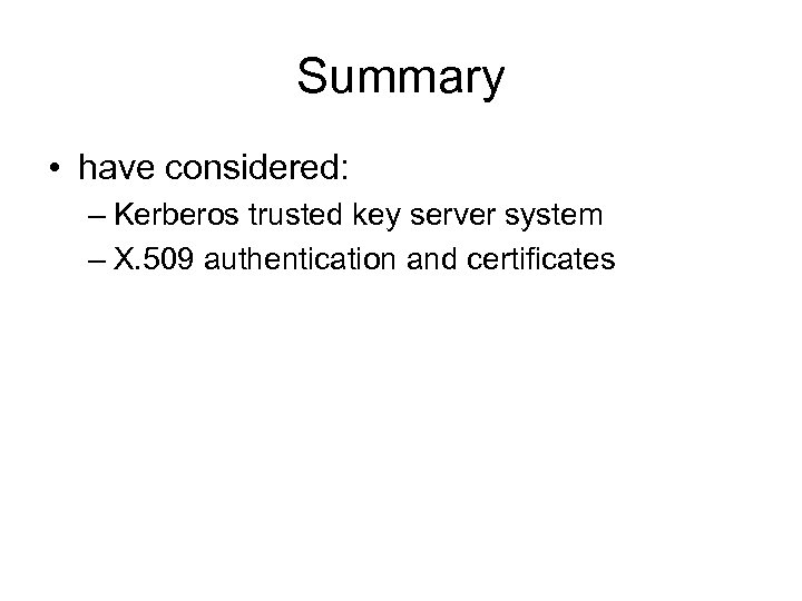 Summary • have considered: – Kerberos trusted key server system – X. 509 authentication