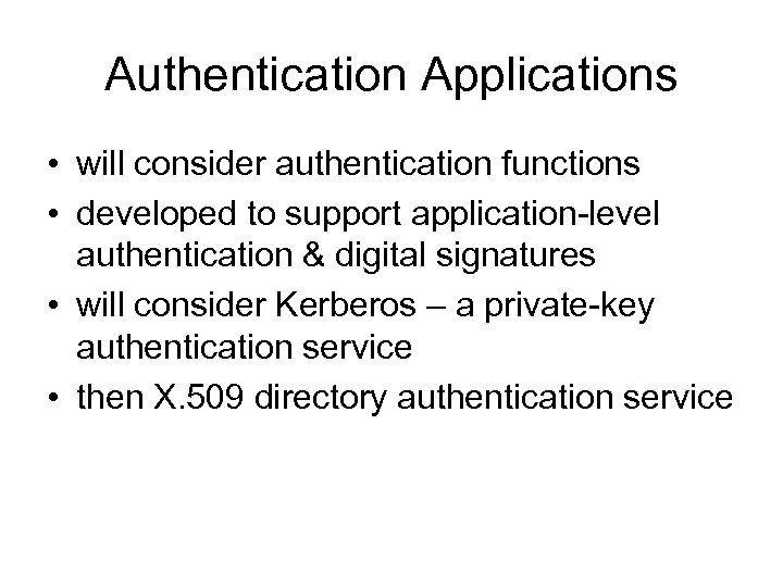 Authentication Applications • will consider authentication functions • developed to support application-level authentication &