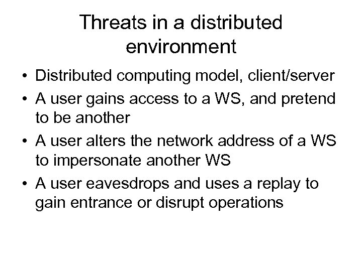 Threats in a distributed environment • Distributed computing model, client/server • A user gains