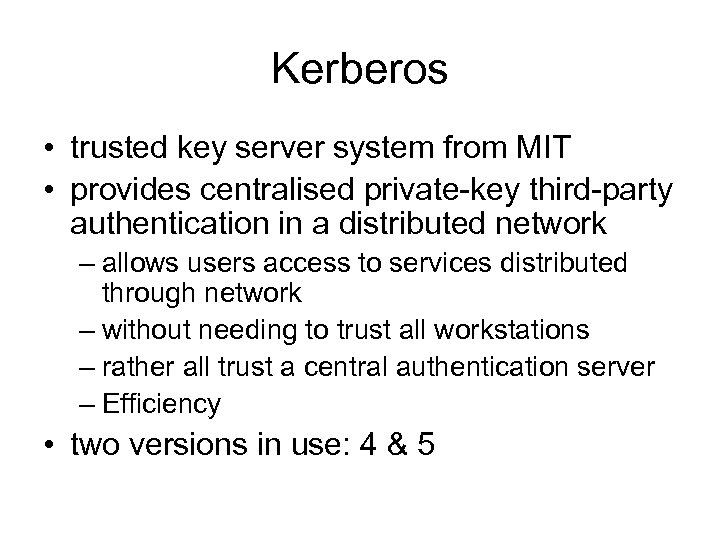 Kerberos • trusted key server system from MIT • provides centralised private-key third-party authentication