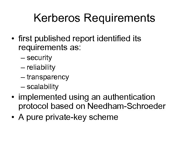 Kerberos Requirements • first published report identified its requirements as: – security – reliability