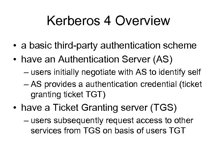 Kerberos 4 Overview • a basic third-party authentication scheme • have an Authentication Server