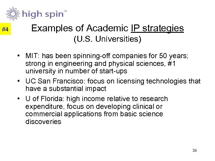 #4 Examples of Academic IP strategies (U. S. Universities) • MIT: has been spinning-off
