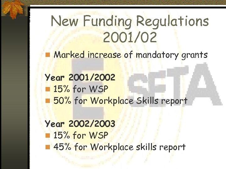 New Funding Regulations 2001/02 n Marked increase of mandatory grants Year 2001/2002 n 15%