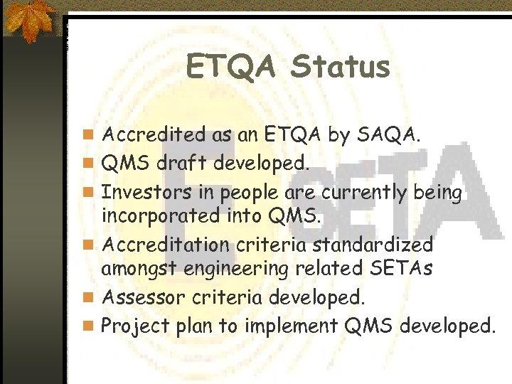 ETQA Status n Accredited as an ETQA by SAQA. n QMS draft developed. n