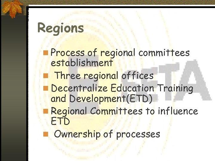 Regions n Process of regional committees establishment n Three regional offices n Decentralize Education