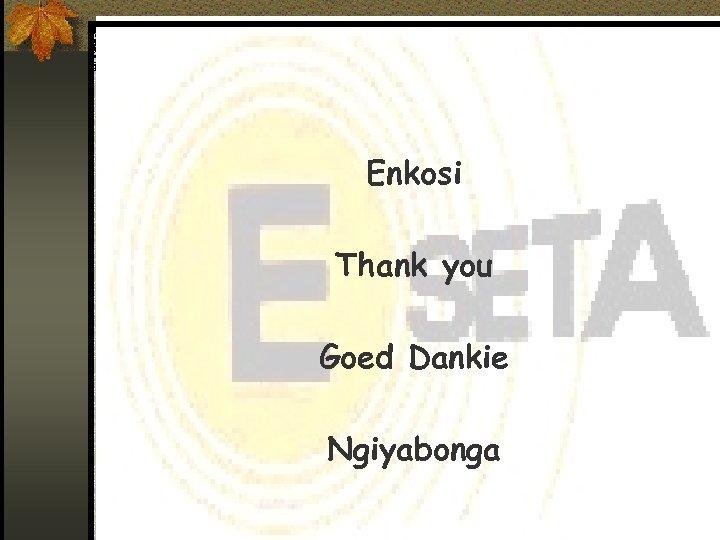 Enkosi Thank you Goed Dankie Ngiyabonga