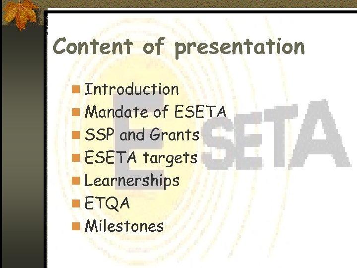 Content of presentation n Introduction n Mandate of ESETA n SSP and Grants n